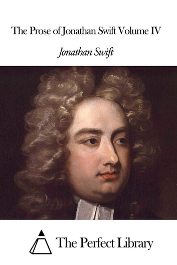 The Prose of Jonathan Swift Volume IV ebook by Jonathan Swift