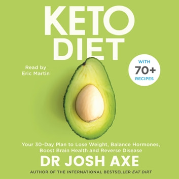 Keto Diet - Your 30-Day Plan to Lose Weight, Balance Hormones, Boost Brain Health, and Reverse Disease audiobook by Dr Josh Axe