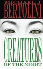 Creatures of the Night ebook by Michael Bertolini