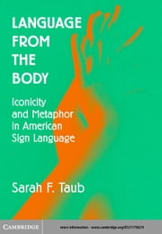 Language from the Body: Iconicity and Metaphor in American Sign Language ebook by Taub, Sarah F.