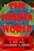 The Shaken World ebook by Alpert L Pine