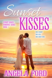 Sunset Kisses - Sunset Beach Romance, #1 ebook by Angela Ford