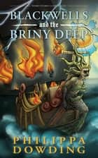 Blackwells and the Briny Deep - Weird Stories Gone Wrong ebook by Philippa Dowding