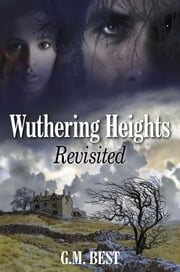 Wuthering Heights Revisited ebook by G. M. Best