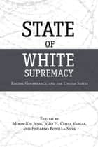 State of White Supremacy - Racism, Governance, and the United States eBook by Moon-Kie Jung, João H. Costa Vargas, Eduardo Bonilla-Silva