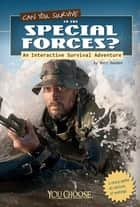 You Choose: Survival: Can You Survive in the Special Forces? - An Interactive Survival Adventure ebook by