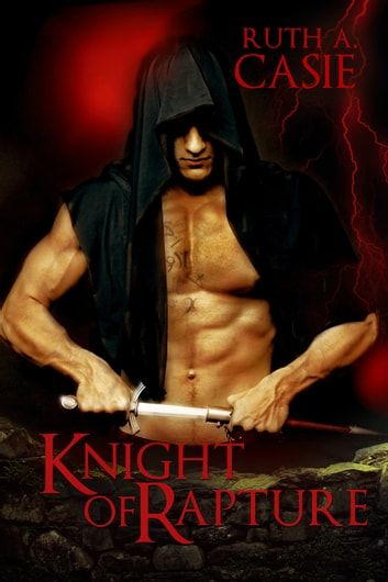 Knight of Rapture - a Druid Knight Story ebook by Ruth A. Casie