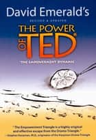 The Power of TED* (*The Empowerment Dynamic) ebook by David Emerald