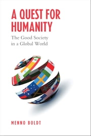 A Quest for Humanity - The Good Society in a Global World ebook by Menno Boldt