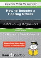 How to Become a Hearing Officer ebook by Han Mcewen