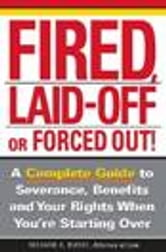 Fired, Laid Off or Forced Out - A Complete Guide to Severance, Benefits and Your Rights When You're Starting Over ebook by Richard Busse