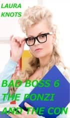 Bad Boss 6 The Ponzi and the Con ebook by Laura Knots