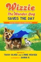 Wizzie The Wonder Dog Saves The Day ebook by Trish Silver, Lynne Berger