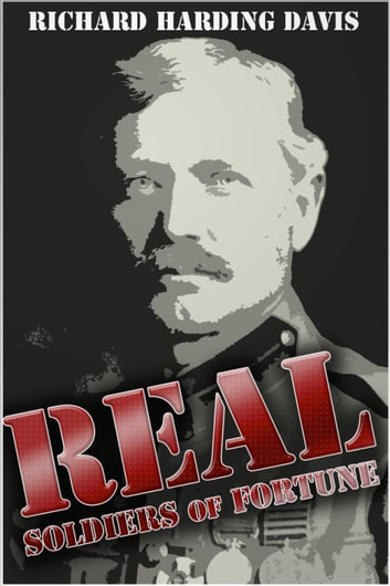 Real soldiers of fortune ebook by richard harding david real soldiers of fortune ebook by richard harding david fandeluxe PDF