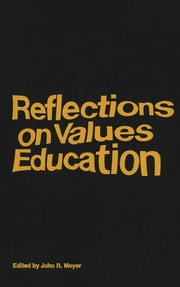 Reflections on Values Education ebook by John R. Meyer