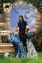 Rogue's Call ebook by C.A. Szarek