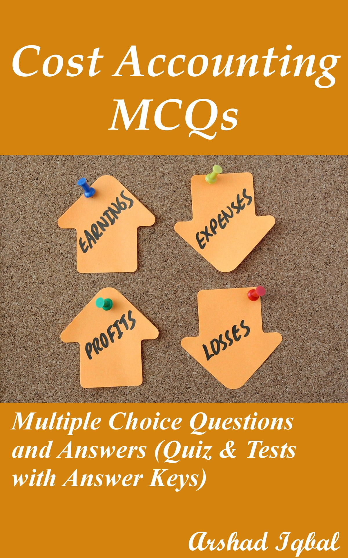Cost Accounting MCQs: Multiple Choice Questions and Answers (Quiz & Tests  with Answer Keys) ebook by Arshad Iqbal - Rakuten Kobo