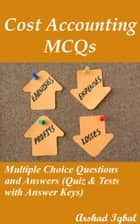 Cost Accounting MCQs: Multiple Choice Questions and Answers (Quiz & Tests with Answer Keys) ebook by Arshad Iqbal
