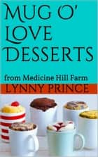 Mug O'Love Desserts ebook by Lynny Prince