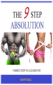 The 9 Step Absolution: Nine Simple Steps to a Leaner You ebook by Grant Hall