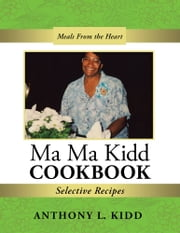 Ma Ma Kidd Cookbook - Selective Recipes ebook by Anthony L. Kidd