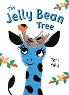 The Jelly Bean Tree ebook by Toni Yuly, Toni Yuly