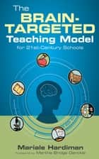 The Brain-Targeted Teaching Model for 21st-Century Schools ebook by Dr. Mariale M. Hardiman