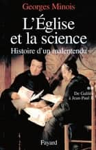 L'Eglise et la science - Histoire d'un malentendu. De Galilée à Jean-Paul II ebook by