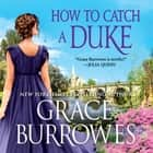 How to Catch a Duke audiobook by Grace Burrowes