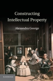 Constructing Intellectual Property ebook by Alexandra George