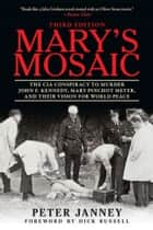 Mary's Mosaic - The CIA Conspiracy to Murder John F. Kennedy, Mary Pinchot Meyer, and Their Vision for World Peace: Third Edition ebook by
