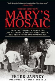Mary's Mosaic - The CIA Conspiracy to Murder John F. Kennedy, Mary Pinchot Meyer, and Their Vision for World Peace: Third Edition ebook by Peter Janney, Dick Russell
