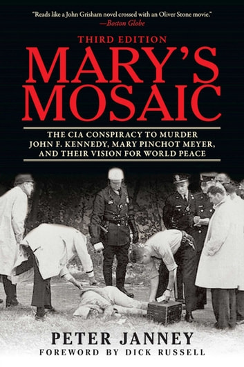 Mary's Mosaic - The CIA Conspiracy to Murder John F. Kennedy, Mary Pinchot Meyer, and Their Vision for World Peace: Third Edition ebook by Peter Janney