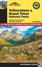 Top Trails: Yellowstone and Grand Teton National Parks - 46 Must-Do Hikes for Everyone ebook by Andrew Dean Nystrom, Bradley Mayhew