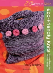 Eco-Friendly Knits - Using Recycled Plastic Bags ebook by Emily Blades