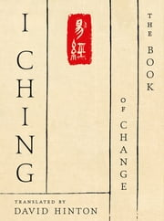 I Ching - The Book of Change: A New Translation ebook by David Hinton