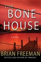 The Bone House - A Novel ebook by Brian Freeman