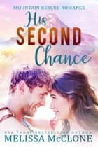 His Second Chance - Mountain Rescue Romance, #4 ebook by Melissa McClone