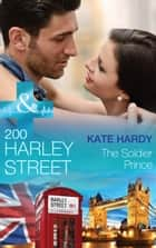 200 Harley Street: The Soldier Prince (Mills & Boon Medical) (200 Harley Street, Book 5) ebook by Kate Hardy