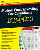 Mutual Fund Investing For Canadians For Dummies ebook by Andrew Bell,Matthew Elder