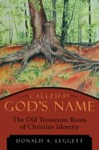 Called by God's Name ebook by Donald A. Leggett