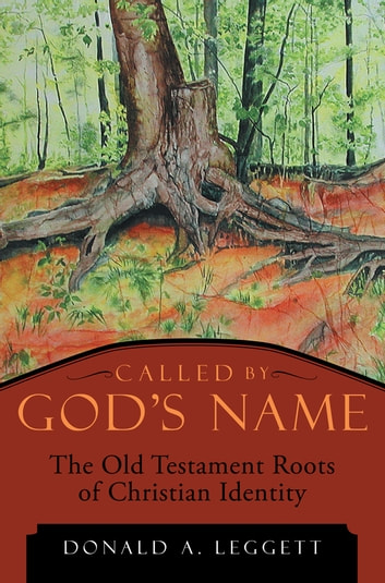 Called by God's Name - The Old Testament Roots of Christian Identity ebook by Donald A. Leggett