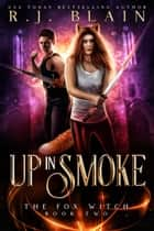 Up in Smoke - The Fox Witch, #2 ebook by R.J. Blain