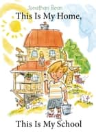This Is My Home, This Is My School ebook by Jonathan Bean