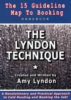 The Lyndon Technique: The 15 Guideline Map to Booking ebook by Amy Lyndon