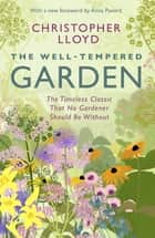 The Well-Tempered Garden - A New Edition Of The Gardening Classic ebook by Christopher Lloyd