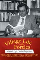 Village Life in the Forties ebook by Arcadius (Shelton A. Gunaratne)
