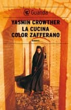 La cucina color zafferano ebook by Yasmin Crowther