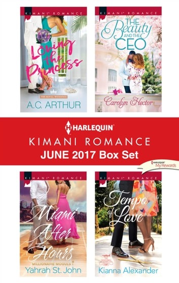 Harlequin Kimani Romance June 2017 Box Set - Loving the Princess\Miami After Hours\The Beauty and the CEO\Tempo of Love ebook by A.C. Arthur,Yahrah St. John,Carolyn Hector,Kianna Alexander