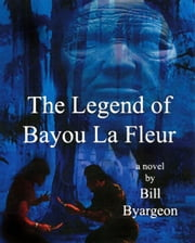 The Legend of Bayou La Fleur ebook by Bill Byargeon